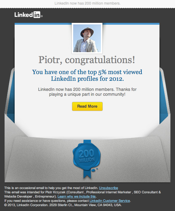 Congratulations! You have one of the top 5% most viewed LinkedIn profiles for 2012.   LinkedIn